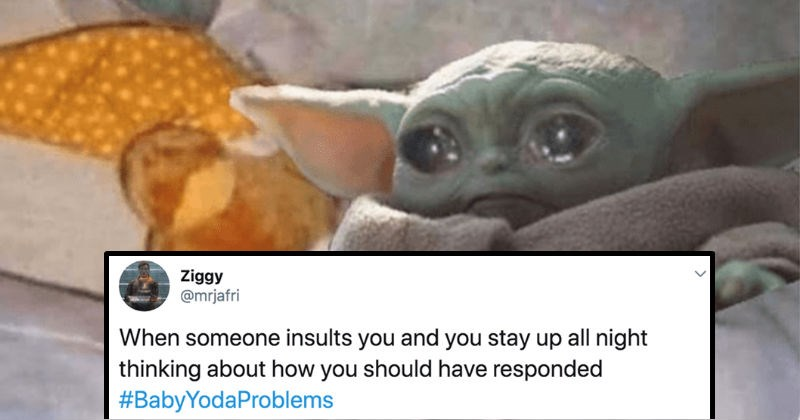 A collection of tweets about Baby Yoda that people are using on Twitter to describe their problems in life | tweet by mrjafri someone insults and stay up all night thinking about should have responded #BabyYodaProblems