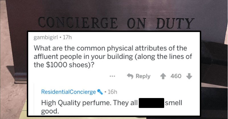 Concierge for the super rich people shares his juiciest stories working with clients on Reddit | posted by gambigirl are common physical attributes affluent people building along lines 1000 shoes ResidentialConcierge High Quality perfume. They all fucking smell good.