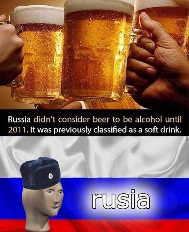 list of the top weekly killer memes | Beer - Russia didn't consider beer be alcohol until 2011 previously classified as soft drink. rusia