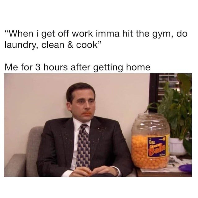 the office memes top ten weekly | Tie - get off work imma hit gym, do laundry, clean cook 3 hours after getting home titz Cheese Bals