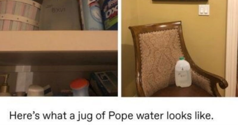 Tumblr discussion on diluting holy water | Here's jug Pope water looks like. Mom measured fill line on them so never accidentally run out. shelf with cleaning supplies and a jug of water labeled with a marker. same jug on a chair.
