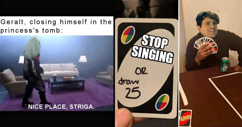 Funny memes about the Netflix series 'Witcher' with Henry Cavill as Geralt | Geralt, closing himself princess's tomb: NICE PLACE, STRIGA. jaskier with a handful of uno cards: STOP SINGING OR draw 25 UNO