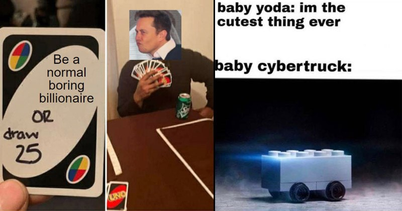 Funny memes and tweets about Elon Musk, Space X, Tesla | elon musk with a handful of uno cards: Be normal boring billionaire OR draw 25 UNO. baby yoda: im cutest thing ever baby cybertruck: lego piece on wheels