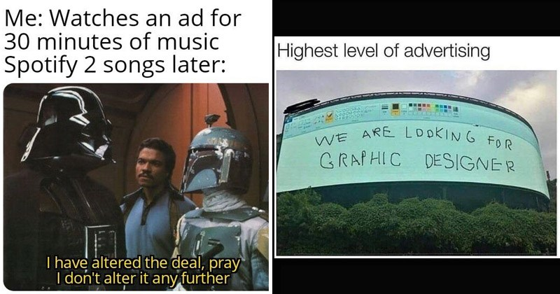 Funny random memes and tweets | darth vader talking to bobba fett Watches an ad 30 minutes music Spotify 2 songs later have altered deal, pray don't alter any further. huge billboard done in paint. Highest level advertising ARE LOOKING GRAPHIC DESIGNER