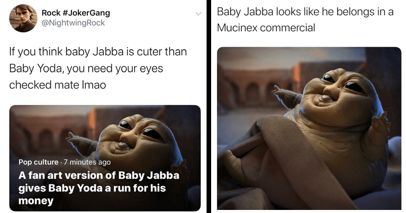 funny tweets about baby jabba art by leonard viti | tweet by NightwingRock If think baby Jabba is cuter than Baby Yoda need eyes checked mate Imao Pop culture fan art version Baby Jabba gives Baby Yoda run his money. Baby Jabba looks like he belongs Mucinex commercial. chubby worm with big round eyes.