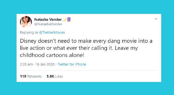 People share their most controversial movie opinion | tweet by NatashaVorster Replying TwitterMovies Disney doesn't need make every dang movie into live action or ever their calling Leave my childhood cartoons alone!