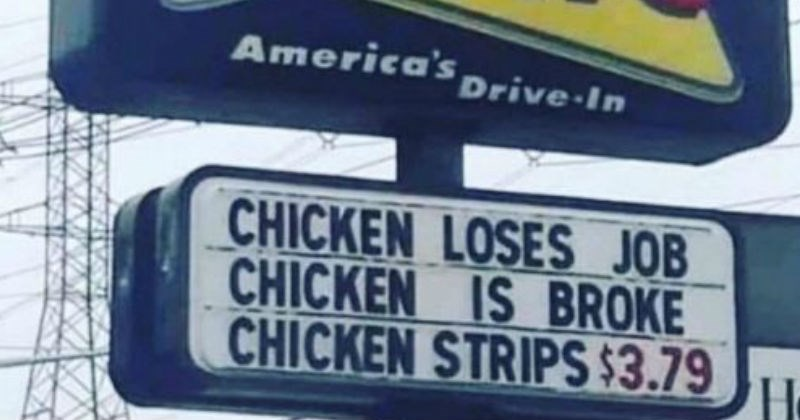 Funny stupid and ridiculous ads and signs | SONIC America's Drive- CHICKEN LOSES JOB CHICKEN IS BROKE CHICKEN STRIPS $3.79 pun about an unemployed chicken becoming a stripper