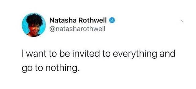 top ten daily tweets from black twitter | Person - Natasha Rothwell O @natasharothwell want be invited everything and go nothing.