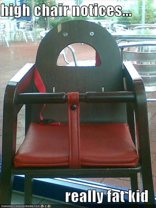 Sensational High Chair Notices Really Fat Kid Cheezburger Funny Bralicious Painted Fabric Chair Ideas Braliciousco