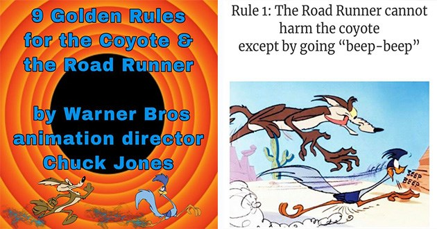 "looney tunes rules coyote roadrunner interesting bugs bunny animated cartoon cartoons cool road runner | 9 Golden Rules Coyote Road Runner by Warner Bros animation director Chuck Jones. Rule 1 Road Runner cannot harm coyote except by going ""beep-beep"" SEEP BEEP"