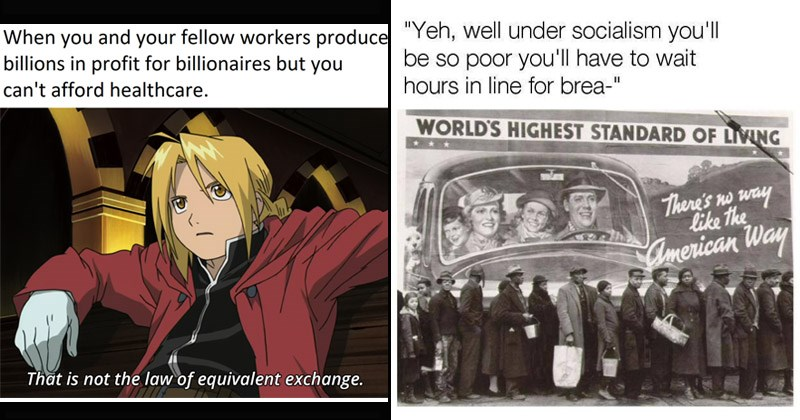 Dank socialist and communist memes | edward full metal alchemist anime and fellow workers produce billions profit billionaires but can't afford healthcare is not law equivalent exchange. line of people under a billboard. Yeh, well under socialism be so poor have wait hours line brea WORLD'S HIGHEST STANDARD LIVING There's no way like American Way