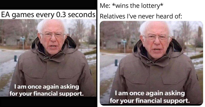 "Funny dank memes featuring Bernie Sanders entitled, ""I Am Once Again Asking For Your Financial Support"" 