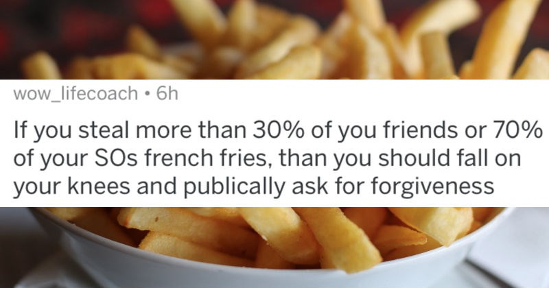 AskReddit replies to the various ways that people would get punished for ridiculous behavior in a food court | wow_lifecoach If steal more than 30 friends or 70 SOs french fries, than should fall on knees and publically ask forgiveness