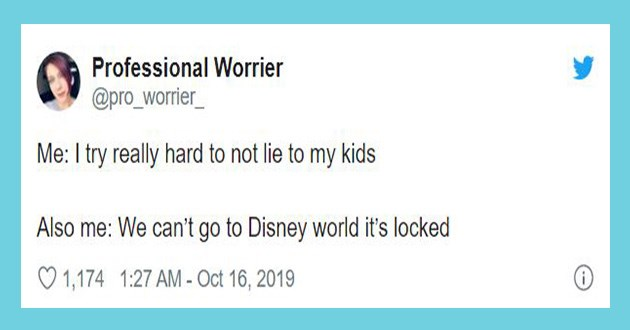 funny lies tweets parents parenting twitter kids lol | tweet by Professional Worrier @pro_worrier_ try really hard not lie my kids Also can't go Disney world 's locked