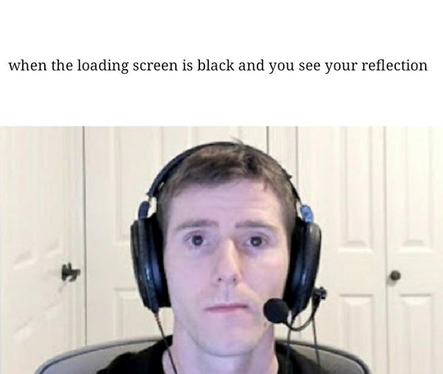 The best memes in all the land brought together to bring joy and harmony to the world. The cover photo is a guy staring at a loading screen for a game and the approximate face he makes as he is waiting for the game to finish loading