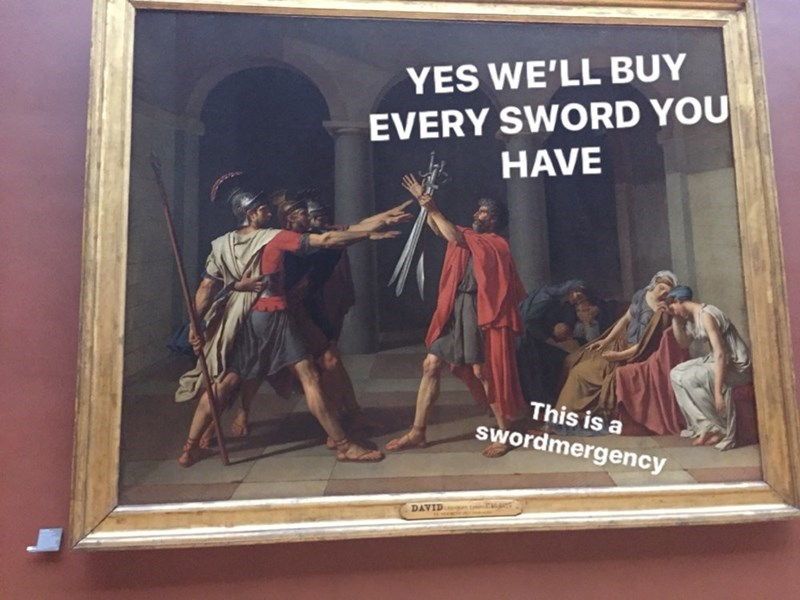 memes dump, funny random memes, dank memes, funny tweets, relatable, weird pics, comics | classical painting art meme YES BUY EVERY SWORD HAVE This is swordmergency DAVID