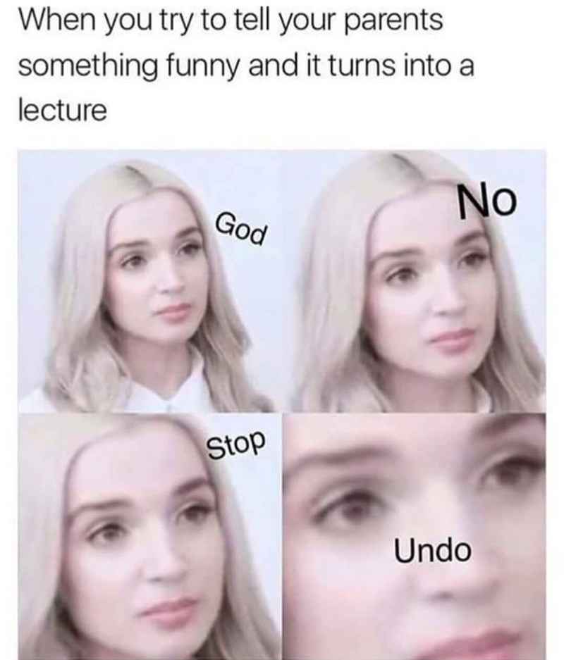 memes dump, funny random memes, dank memes, funny tweets, relatable | poppy blonde woman looking serious try tell parents something funny and turns into lecture No God Stop Undo
