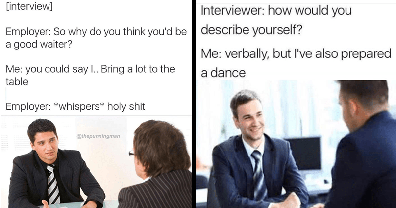 funny memes and tweets about job interviews | stock photography people in suits [interview] Employer: So why do think be good waiter could say Bring lot table Employer whispers holy shit @thepunningman Interviewer would describe yourself verbally, but l've also prepared dance