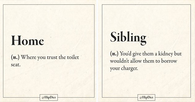 words definitions funny lol truth sayings instagram | Home noun Where trust toilet seat HipDict. Sibling noun give them kidney but wouldn't allow them borrow charger HipDict