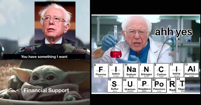 "Funny dank memes featuring Bernie Sanders asking for financial support | the mandalorian meme with baby yoda: have something want Financial Support. bernie sanders as a scientist and periodic table elements spelling out ""financial support"": ahh yes Fluorine lodine Nitrogen Carbon Iodine Aluminium Sulfur Uranium Phosphorus Polonium Radi Tiran"