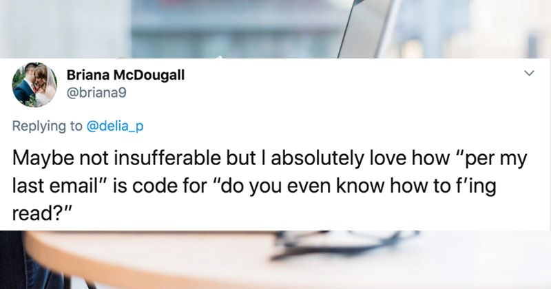 Corporate catchphrases get translated by people on Twitter | tweet by Briana McDougall @briana9 Replying delia_p Maybe not insufferable but absolutely love per my last email is code do even know f'ing read?