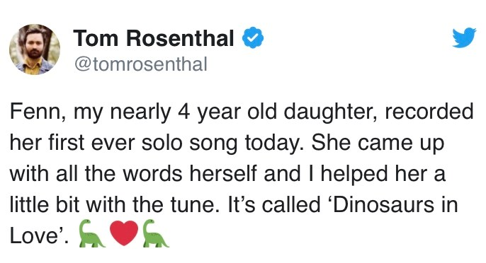 dinosaurs song love tweet twitter tweets beautiful sad toddler viral hit aww wholesome | Tom Rosenthal @tomrosenthal Fenn, my nearly 4 year old daughter, recorded her first ever solo song today. She came up with all the words herself and I helped her a little bit with the tune. It's called 'Dinosaurs in Love'.