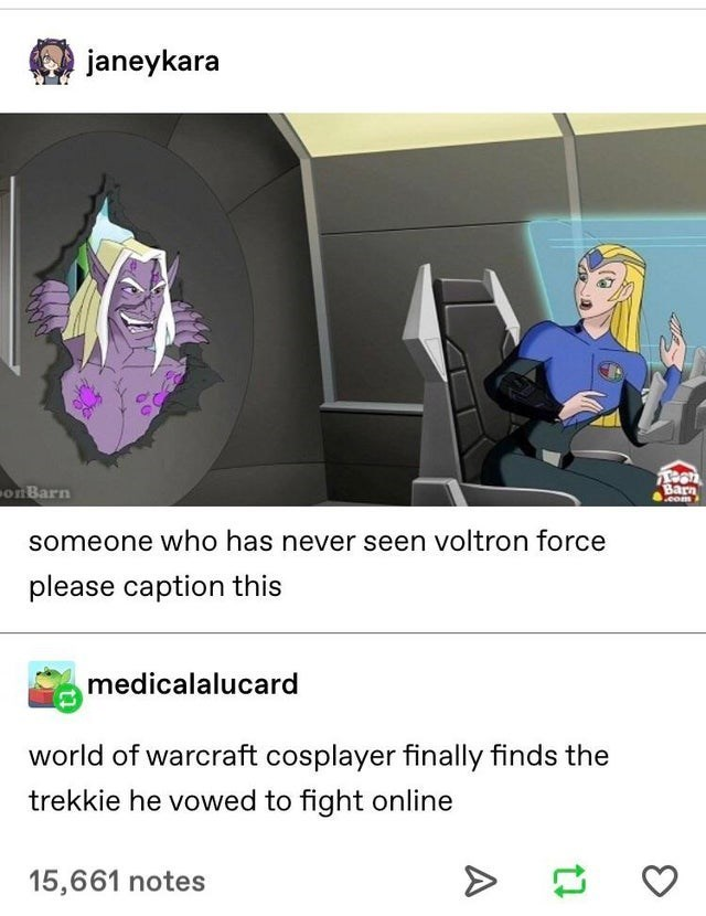 top ten 10 tumblr posts daily | janeykara onBarn Barn Leom someone who has never seen voltron force please caption this medicalalucard world warcraft cosplayer finally finds trekkie he vowed fight online