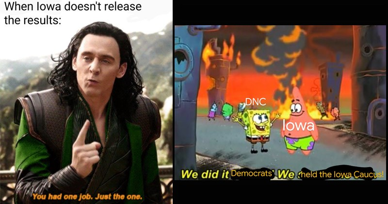 Funny reaction memes and tweets about the 2020 Iowa Democratic Caucus | Loki from Marvel lowa doesn't release results had one job. Just one. Sponegbob and Patrick celebrated in a burning city DNC lowa did Democrats held lowa Caucus!