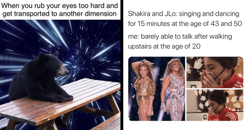 funny random memes, relatable memes, super bowl memes, shakira memes, j. lo, jennifer lopez, mandalorian, star wars | black bear sitting at a picnic table in space rub eyes too hard and get transported another dimension. Shakira and JLo: singing and dancing 15 minutes at age 43 and 50 barely able talk after walking upstairs at age 20