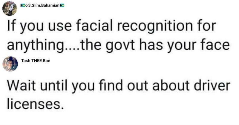 attempts that led to fails | 6'3.Slim.Bahamian If use facial recognition anything govt has face lol Tash THEE Bae Wait until find out about driver licenses.