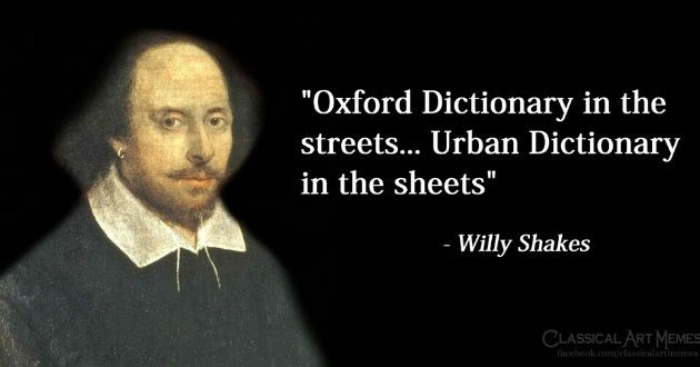 Classical Art Memes, Funny, Funny Memes, Art | Oxford Dictionary streets Urban Dictionary sheets Willy Shakes CLASSICAL ART MEMES facebook.com/classicalartmemes william shakespeare