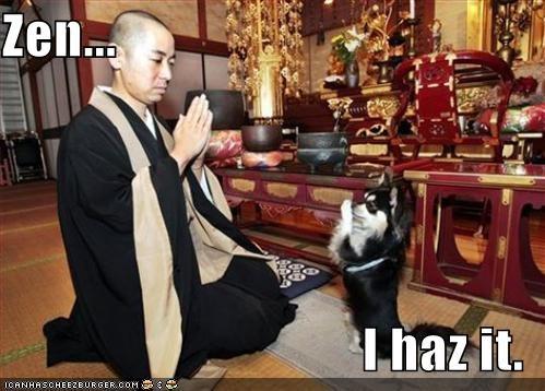 Zen...  I haz it.