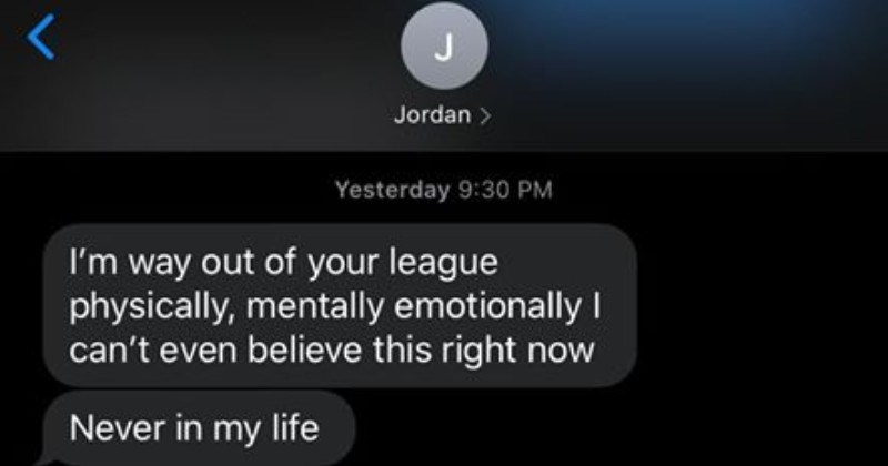 Girl freaks out at guy after being rejected and pretends she has a bodyguard team and that the guy stole her bracelet | text messages Jordan Yesterday 9:30 PM way out league physically, mentally emotionally can't even believe this right now Never my life