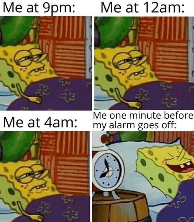 top ten 10 spongebob squarepants memes of the week | bob in bed at 9pm at 12am one minute before at 4am: my alarm goes off: Ek