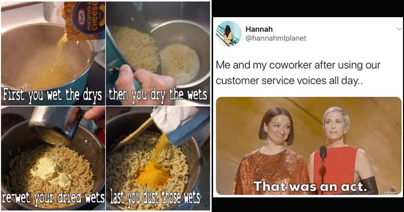 Funny random memes and tweets | how to make macaroni and cheese: First wet drys then dry wets rewet dried wets last dust those wets Kraft macaroni CHEESE. 2020 academy awards Maya Rudolph tweet by Hannah @hannahmlplanet and my coworker after using our customer service voices all day an act.