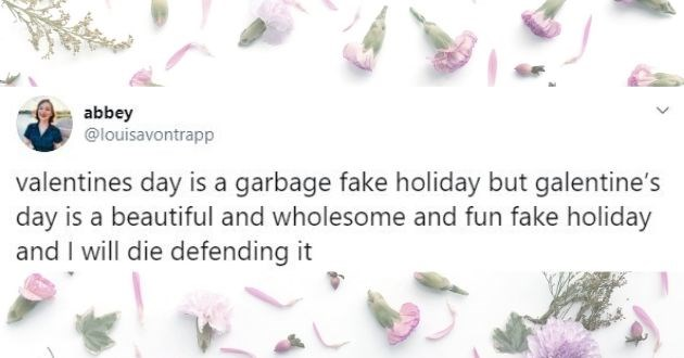 Galentine's day, funny tweets, women, friendship, friends, valentines day, female, empowerment, support | tweet abbey @louisavontrapp valentines day is garbage fake holiday but galentine's day is beautiful and wholesome and fun fake holiday and will die defending