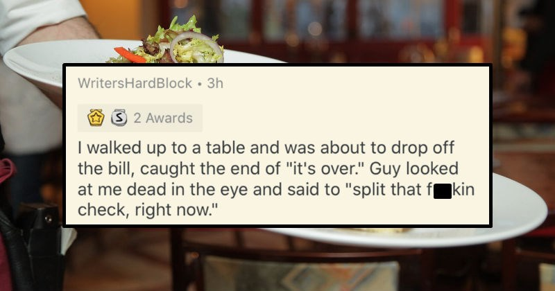Waiters share the Valentine's Day disasters that they witnessed in an AskReddit thread | reddit post WritersHardBlock walked up table and about drop off bill, caught end s over Guy looked at dead eye and said split fuckin check, right now.