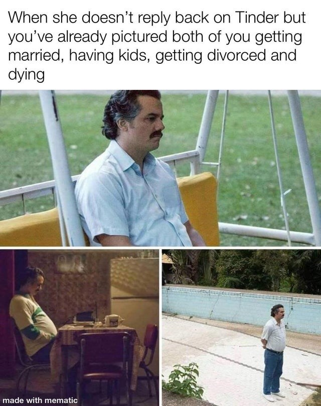 top ten tinder conversations of the week |Man - she doesn't reply back on Tinder but already pictured both getting married, having kids, getting divorced and dying made with mematic