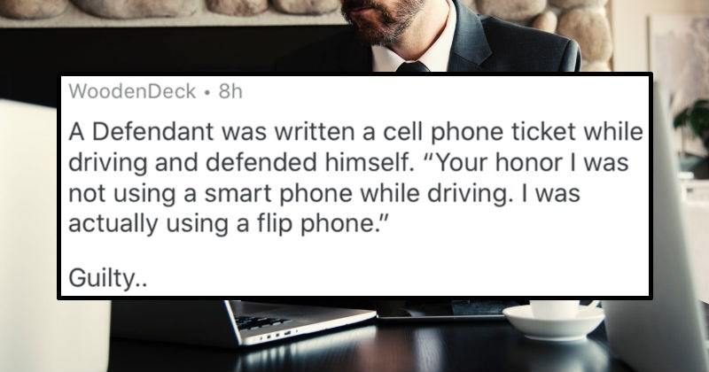 Important details that clients failed to let lawyers know about | reddit post WoodenDeck Defendant written cell phone ticket while driving and defended himself honor not using smart phone while driving actually using flip phone Guilty