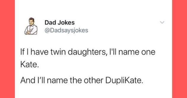 dad jokes, funny, Instagram, eye roll, jokes, laughing, groan-inducing, dad humor, dad   tweet by Dad Jokes @Dadsaysjokes If have twin daughters name one Kate. And l'll name other DupliKate.