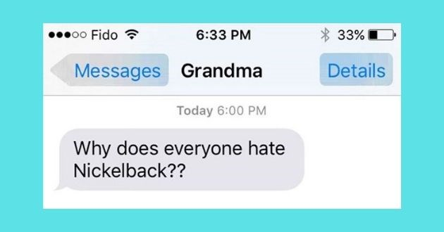 funny texts, grandparents, Instagram, technology, struggle, texts, grandma, grandpa, struggle | * 33% 00000 Fido 6:33 PM Details Messages Grandma Today 6:00 PM Why does everyone hate Nickelback??