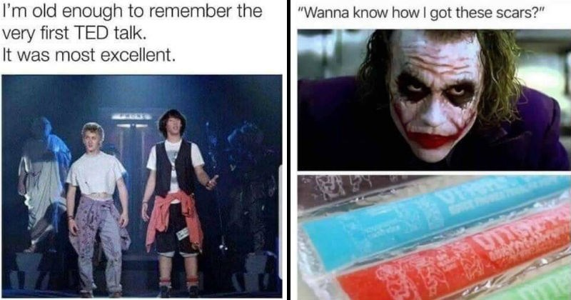 Nostalgic memes for the 80s and 90s | old enough remember very first TED talk most excellent. bill and ted excellent adventure Alex Winter Keanu Reeves. Wanna know got these scars VEPS the joker heath ledger batman the dark knight ice pops