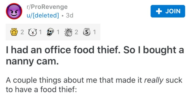Woman catches an office food thief by using a nanny cam | r/ProRevenge u/[deleted 3d JOIN 2 S 1 1 had an office food thief. So bought nanny cam couple things about made really suck have food thief have lot food allergies, so can't just get lunch at cafeteria or at nearby restaurant