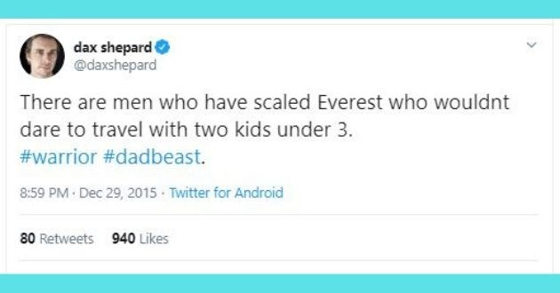 vacation, kids, parents, funny tweets, nightmare, tweets, twitter, camping, holiday | tweet by dax shepard @daxshepard There are men who have scaled Everest who wouldnt dare travel with two kids under 3 warrior #dadbeast. 8:59 PM Dec 29, 2015 Twitter Android 80 Retweets 940 Likes