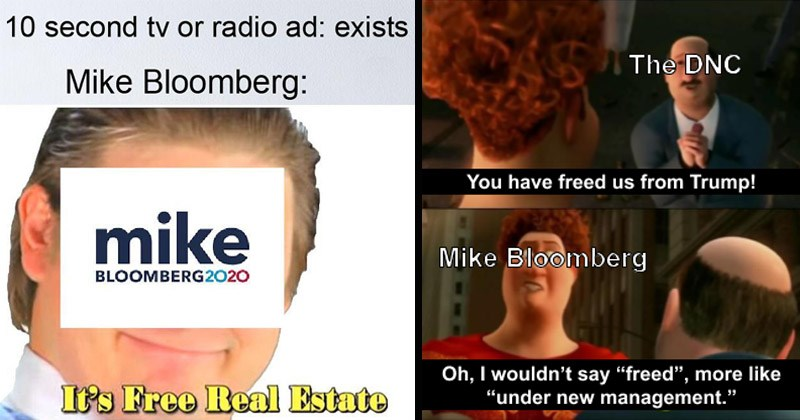 Funny dank memes about Michael Bloomberg's presidential campaign | 10 second tv or radio ad: exists Mike Bloomberg: mike BLOOMBERG 2020 's Free Real Estate. DNC have freed us Trump! Mike Bloomberg Oh wouldn't say freed more like under new management. megamind movie