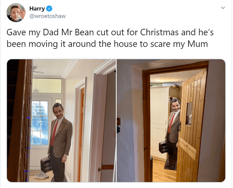Wholesome tweets of the week | tweet by Harry @wroetoshaw Gave my Dad Mr Bean cut out Christmas and he's been moving around house scare my Mum pics of a rowan atkinson cardboard cut out standing in different locations in a house