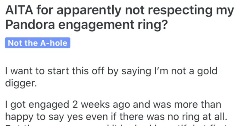 Woman becomes upset that her engagement ring was only $80 | AITA apparently not respecting my Pandora engagement ring? Not hole want start this off by saying not gold digger got engaged 2 weeks ago and more than happy say yes even if there no ring at all. But there one and looked beautiful at first