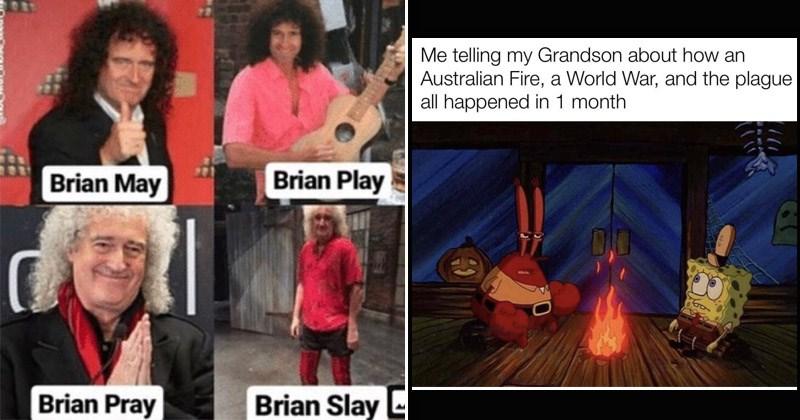 Funny random memes | Brian May Brian Play Brian Pray Brian Slay queen band guitarist | mr. krabs spongebob bonfire telling my Grandson about an Australian Fire World War, and plague all happened 1 month