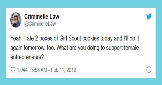 girl scout cookies tweets funny lol twitter | tweet by Criminelle Law @CriminelleLaw Yeah ate 2 boxes Girl Scout cookies today and l'll do again tomorrow, too are doing support female entrepreneurs? 1,044 3:58 AM Feb 11, 2019