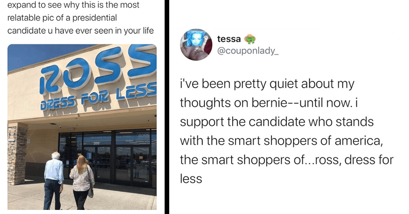 Twitter memes and reactions to photo of Bernie Sanders and Jane Sanders walking into a Ross Dress For Less store, photoshops | expand see why this is most relatable pic presidential candidate u have ever seen life ROSS 20 DZESS LESS Weicome hico Store 200 | tessa @couponlady_ been pretty quiet about my thoughts on bernie--until now support candidate who stands with smart shoppers america smart shoppers ross, dress less